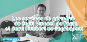 Les services de gériatrie de Saint Vincent de Paul et Saint Philibert se regroupent